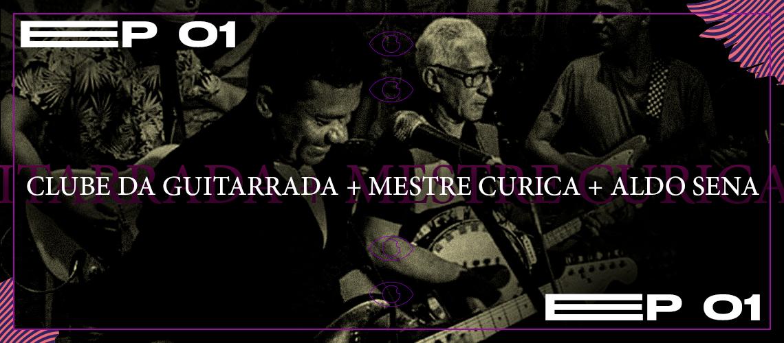 Clube da Guitarrada + Aldo Sena e Mestre Curica